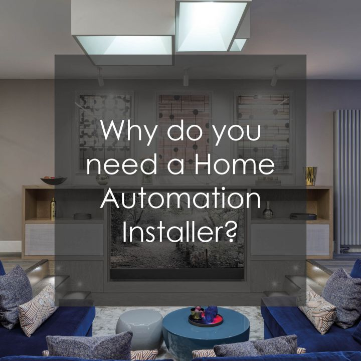 Why do you need a Home Automation Installer?